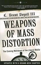 Weapons of Mass Distortion: The Coming Meltdown of the Liberal Media, Bozell, L.