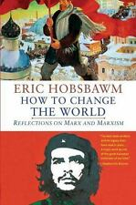 How to Change the World: Reflections on Marx and Marxism: By Hobsbawm, Eric