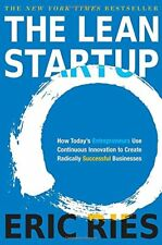 The Lean Startup : How Today's Entrepreneurs Use Continuous Innovation to Create