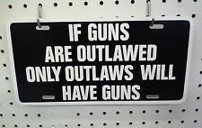 """6"""" X 12"""" IF GUNS ARE OUTLAWED ONLY OUTLAWS WILL HAVE GUNS PLASTIC TAG"""
