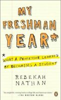 My Freshman Year : What a Professor Learned by Becoming a Student, Paperback ...
