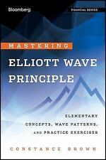 Mastering Elliott Wave Principle: Elementary Concepts, Wave Patterns, and Practi