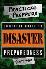 The Practical Preppers Complete Guide to Disaster Preparedness by Scott Hunt...