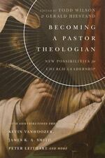 BECOMING A PASTOR THEOLOGIAN - WILSON, TODD (EDT)/ HIESTAND, GERALD (EDT) - NEW