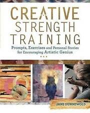 Creative Strength Training: Prompts, Exercises Personal Stori by Dunnewold, Jane