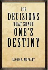The Decisions That Shape One's Destiny: Find Your True Purpose, Passion and Dest