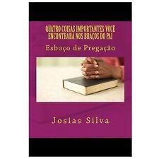 Quatro Coisas Importantes Voc� Encontrar� Nos Bra�os Do Pai by Josias Silva...