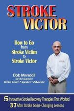 Stroke Victor : How to Go from Stroke Victim to Stroke Victor by Bob Mandell...