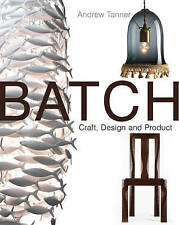 Batch; Craft, Design and Product: The Work of the Designer Maker by Andrew...