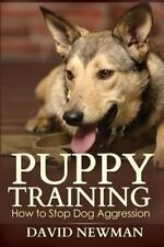 Puppy Training: How to Stop Dog Aggression by David Newman (2013, Paperback)