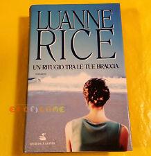 Luanne Rice UN RIFUGIO TRA LE TUE BRACCIA  Sperling 1ª ed. - Rilegato Sovracop.