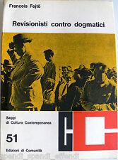 FRANÇOIS FEJTÖ REVISIONISTI CONTRO DOGMATICI EDIZIONI DI COMUNITÀ 1965