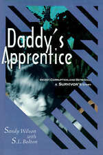 NEW Daddy's Apprentice: Incest, Corruption, and Betrayal: A Survivor's Story