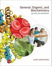 General, Organic, and Biochemistry : An Applied Approach by James Armstrong...