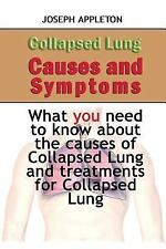 Collapsed Lung Causes and Symptoms : What You Need to Know about the Causes...