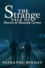 The Strange Tale of Hector and Hannah Crowe by Nathaniel Hensley (2015,...
