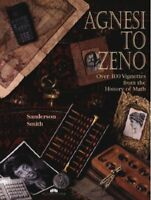 Agnesi to Zeno: Over 100 Vignettes from the History of Math by Sanderson M. S…
