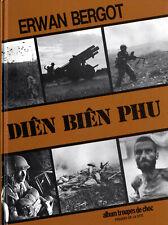 INDOCHINE - Diên Biên Phu - Erwan Bergot - Ed. Troupes de choc - Photos inédites