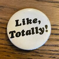 Vintage 80s Novelty Button Pinback Like, Totally! Valley Girl Funny Humor