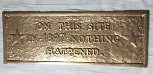 On This Site In 1897 Nothing Happened HAND MADE BRASS Sign