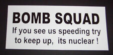 BOMB SQUAD If you see us speeding try to keep up, its nuclear ! bumper sticker