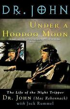 Under a Hoodoo Moon : The Life of the Night Tripper by John Mac Rebennack and Ja