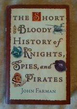 The Short and Bloody History of Knights, Spies, and Pirates John Farman HCDJ 1st