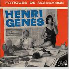 45TRS VINYL 7''/ FRENCH EP HENRI GENES / FATIGUES DE NAISSANCE + 3 / 2E POCHETTE