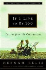 NEW - If I Live to Be 100: Lessons from the Centenarians by Ellis, Neenah