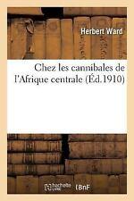 Chez les Cannibales de l'Afrique Centrale by Ward-H (2016, Paperback)