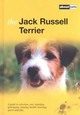 The Jack Russell Terrier: A Guide to Selection, Care, Nutrition, Upbringing, Tr