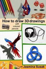 How to Draw 3D Drawings : With Colored Pencils Only by Jasmina Susak (2015,...