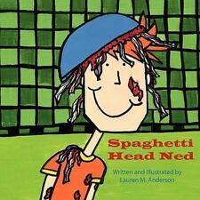 Spaghetti Head Ned: By Lauren M. Anderson