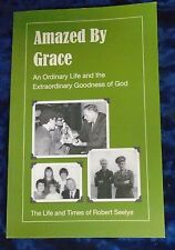 AMAZED BY GRACE - THE LIFE AND TIMES OF ROBERT SEELYE P/B 2010 (SIGNED)