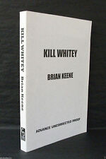 KILL WHITEY Brian Keene US UNCORRECTED PROOF / ARC
