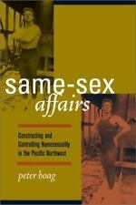 Same-Sex Affairs: Constructing and Controlling Homosexuality in the Pacific Nort