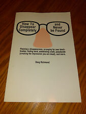 How to Disappear Completely and Never Be Found by Doug Richmond (2000, Pbk) #F3