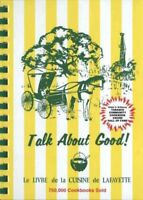 Talk About Good, Hardcover by Lafayette Junior League Members; Junior league ...