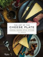 The Art of the Cheese Plate : Pairings, Recipes, Attitude by Tia Keenan...