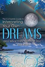 The Complete Guide to Interpreting You Own Dreams and What They Mean to You...