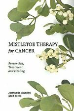 Mistletoe Therapy for Cancer by Wilkens, Dr Johannes, Böhm, Gert