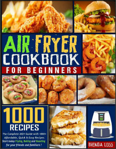 Air Fryer Cookbook for Beginners  The Complete 2021 Guide with 1000+ Affordabl,