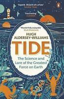 Tide: The Science and Lore of the Greatest Force on Earth by Aldersey-Williams,