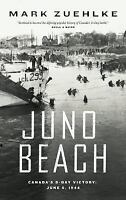 Juno Beach : Canada's D-Day Victory, June 6, 1944 Paperback Mark Zuehlke
