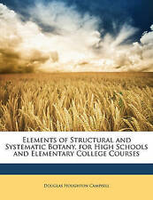 Elements of Structural and Systematic Botany, for High Schools and Elementary Co