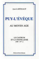 En Quercy = PUY-L'EVEQUE au Moyen Age + Jean LARTIGAUT + NEUF port GRATUIT, Roc