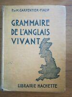 GRAMMAIRE DE L'ANGLAIS VIVANT - CARPENTIER FIALIP - HACHETTE 1933