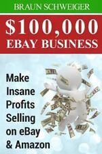 $100,000 EBay Business : Make Insane Profits Selling on EBay and Amazon by...