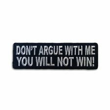 Embroidered Don't Argue With Me You Will Not Win Iron on Patch Biker Patch