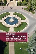 Creative Cross-Disciplinary Entrepreneurship: A Practical Guide f by Welsh, D.